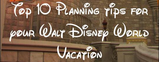 Top Ten Planning Tips for your Walt Disney World Vacation