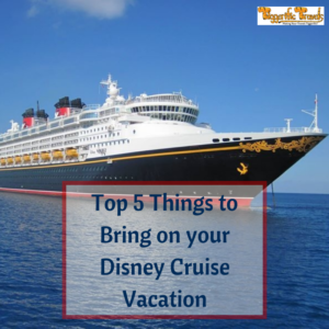 The Top Five Things to Bring on your Disney Cruise Vacation
